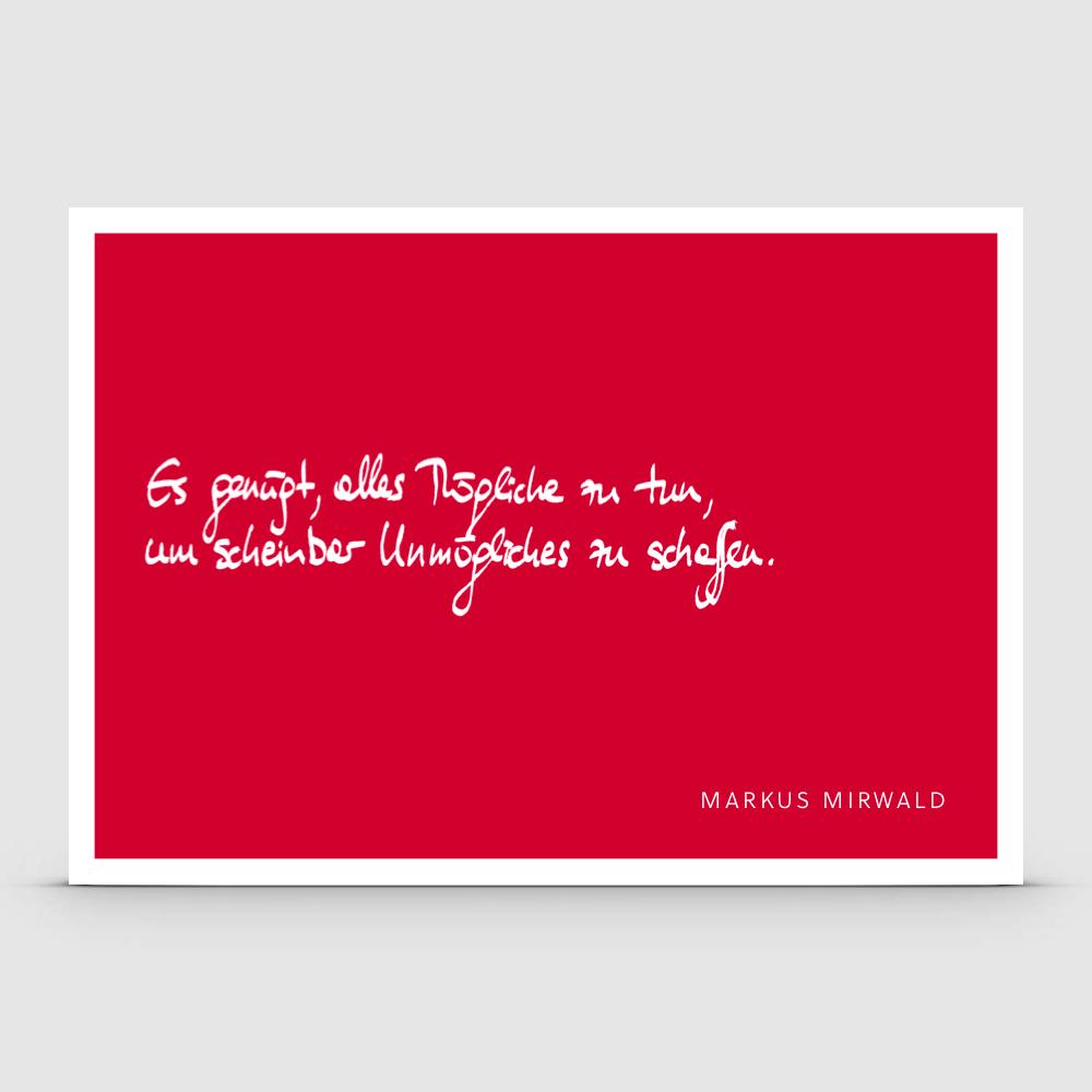 Es genügt, alles Mögliche zu tun, um scheinbar Unmögliches zu schaffen.