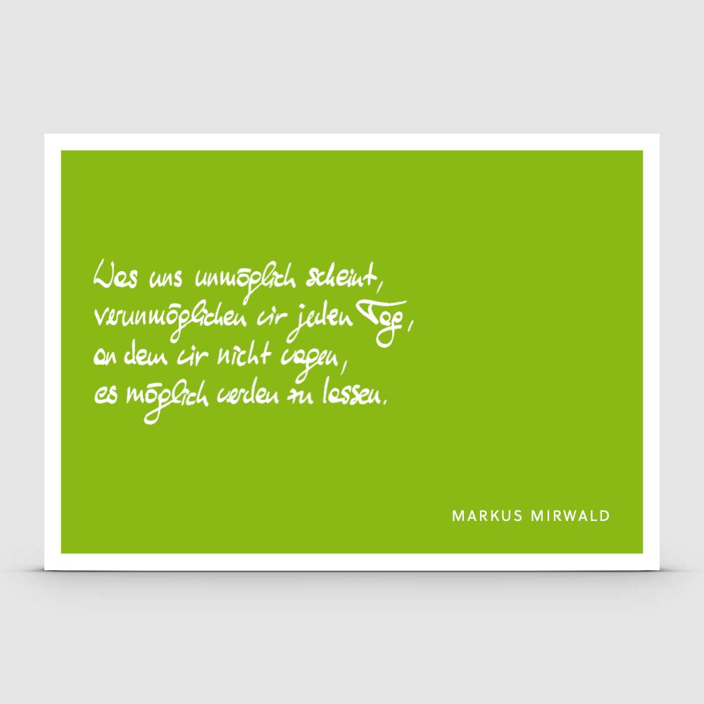 Was uns unmöglich scheint, verunmöglichen wir jeden Tag, an dem wir nicht wagen, es möglich werden zu lassen.
